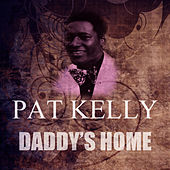 Daddy's Home by Pat Kelly
