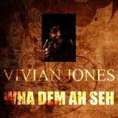 Wha Dem Ah Seh by Vivian Jones