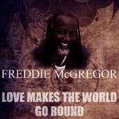 Love Makes The World Go Round by Freddie McGregor