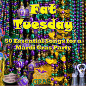 Fat Tuesday: 50 Essential Songs for a Mardi Gras Party by Various Artists