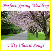 Perfect Spring Wedding: Fifty Classic Songs by Various Artists