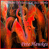 Selections Of Classical & Jazz Works by Pete Hawkes