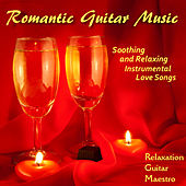 Romantic Guitar Music: Soothing And Relaxing Instrumental Love Songs by Relaxation Guitar Maestro