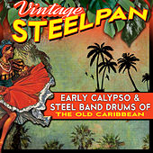 Vintage Steelpan - Early Calypso & Steel Band Drums of the Old Caribbean by Various Artists
