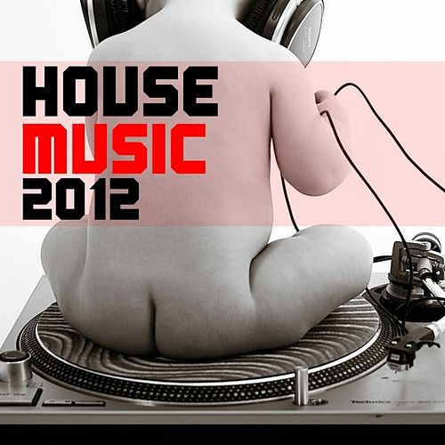 House Music 2012 by Various Artists