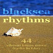 Blacksea Rhythms (44 Vibrant House Music Tracks In F-Key) by Various Artists
