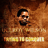 Trying To Conquer by Delroy Wilson