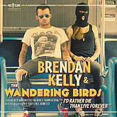 I'd Rather Die Than Live Forever by Brendan Kelly and the Wandering Birds