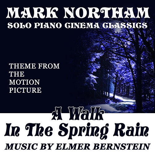 A Walk in the Spring Rain - Theme for Solo Piano (Elmer Bernstein) by Mark Northam