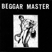 Beggar Master by Aaron Dilloway