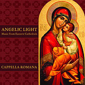 Angelic Light: Music from Eastern Cathedrals by Cappella Romana