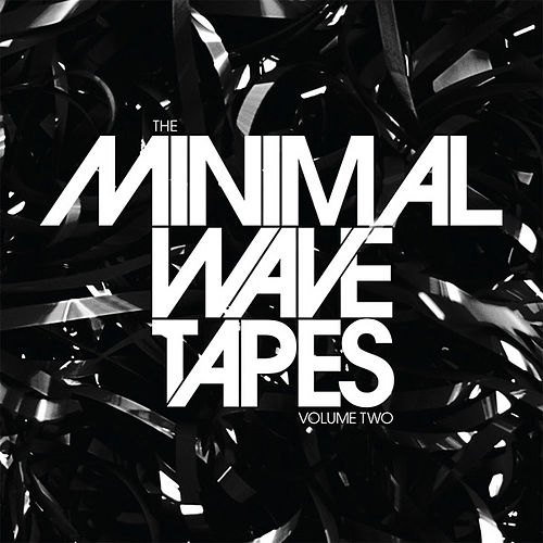The Minimal Wave Tapes: Volume Two by Various Artists