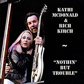 Nothin' but Trouble by Kathi McDonald