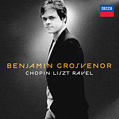 Benjamin Grosvenor: Chopin, Liszt, Ravel by Benjamin Grosvenor