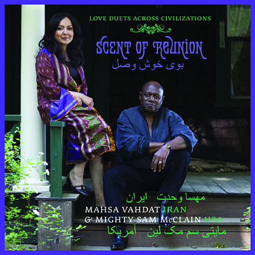 Scent of Reunion: Love Duets Across Civilizations by Mahsa Vahdat