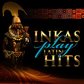 Inkas Play Latin Hits by Hijos Del Sol