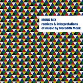 Monk Mix: Remixes & Interpretations Of Music By Meredith Monk. Vol. 2 by Meredith Monk