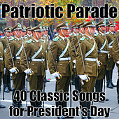 Patriotic Parade: 40 Classic Songs for President's Day by Various Artists