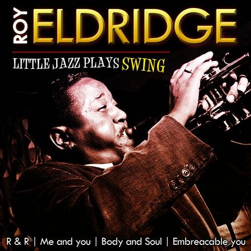 Roy Eldridge. Litlle Jazz Plays Swing by Roy Eldridge
