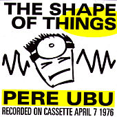 The Shape of Things von Pere Ubu