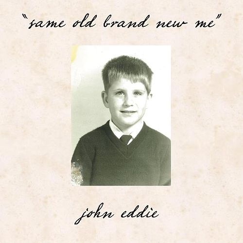 Same Old Brand New Me by John Eddie