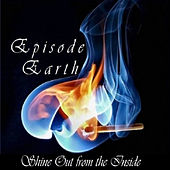 Shine Out from the Inside by Episode Earth