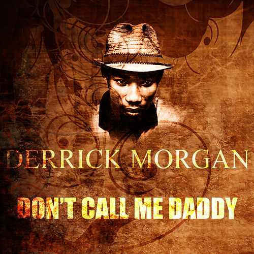 Don't Call Me Daddy by Derrick Morgan