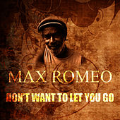 Don't Want To Let You Go by Max Romeo