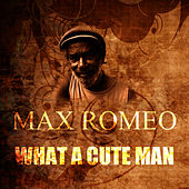 What A Cute Man by Max Romeo