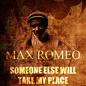 Someone Else Will Take My Place by Max Romeo