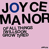 Of All Things I Will Soon Grow Tired by Joyce Manor