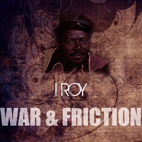 War & Friction by I-Roy