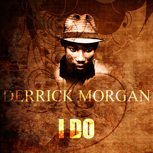 I Do by Derrick Morgan