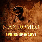 I Woke Up In Love by Max Romeo