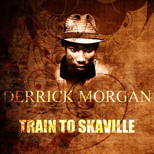 Train To Skaville by Derrick Morgan