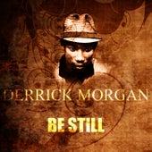Be Still by Derrick Morgan