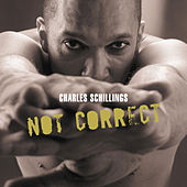 Not Correct by Charles Schillings