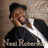 My Mind Is Gone by Neal Roberson