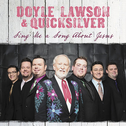 Sing Me A Song About Jesus by Doyle Lawson