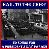 Hail to the Chief: 50 Songs for a Presidents' Day Parade by Various Artists