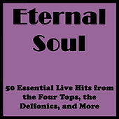 Eternal Soul: 50 Essential Live Hits from the Four Tops, the Delfonics, and More von Various Artists