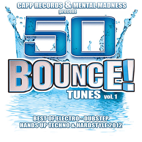 50 Bounce Tunes, Vol. 1 (Standard Edition) Best of Electro, Dubstep, Hands Up Techno & Hardstyle 2012 by Various Artists