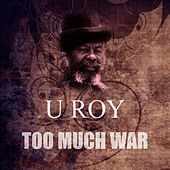 Too Much War by U-Roy
