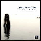 Smooth Jazz Cafe - Best Smooth Jazz Music Collection by Smooth Jazz Music Collective