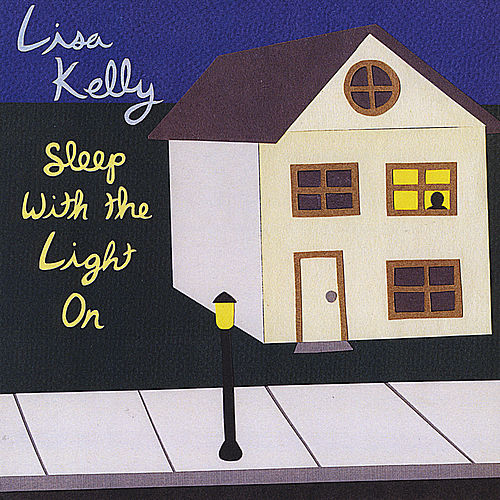 Sleep With the Light On by Lisa Kelly