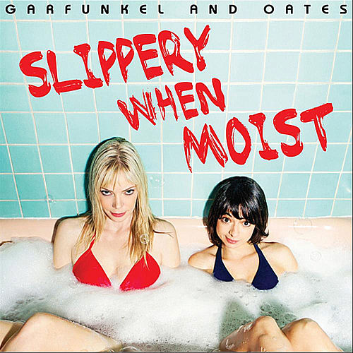 Slippery When Moist by Garfunkel and Oates