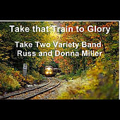 Take that Train to Glory by Take Two Variety Band (Russ and Donna Miller)