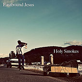 Holy Smokes by Eastbound Jesus