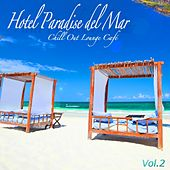 Hotel Paradise del Mar, Vol.2 (Chill Out Lounge Café At Ibiza Costes Buddha Sunset Bar Club) by Various Artists