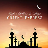 Orient Express - Dubai Lounge Music to Costa Calma del Mar Chill Out Songs by Cafe Chillout de Ibiza